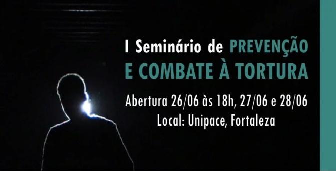 I SEMINÁRIO DE PREVENÇÃO E COMBATE À TORTURA DO CEARÁ